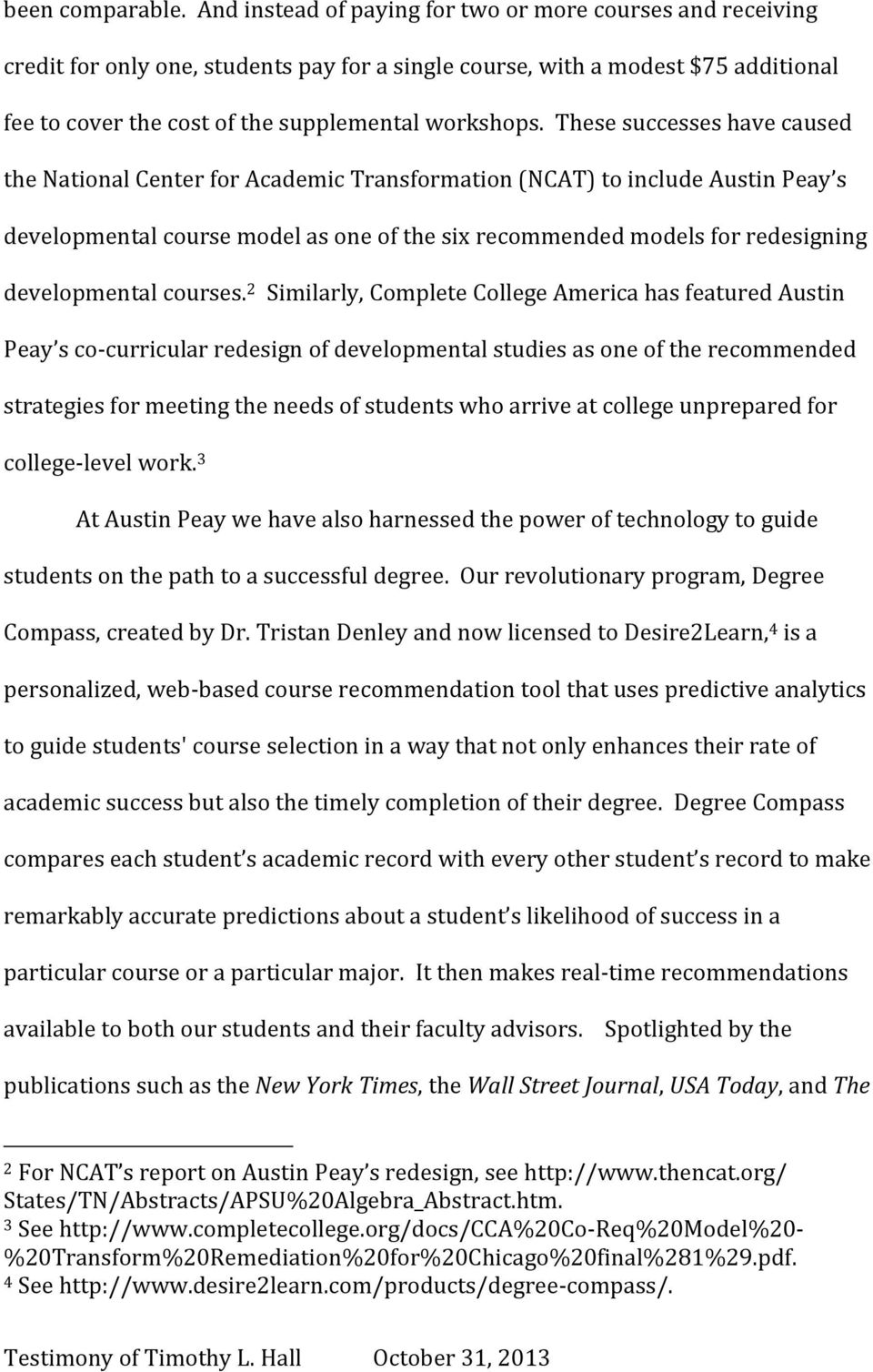 These successes have caused the National Center for Academic Transformation (NCAT) to include Austin Peay s developmental course model as one of the six recommended models for redesigning