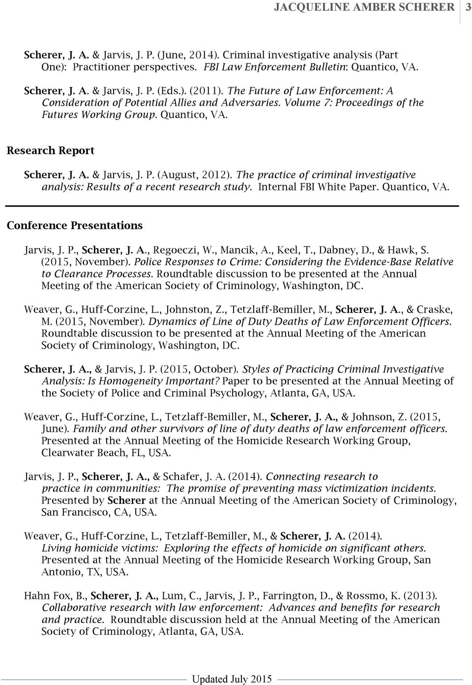 P. (August, 2012). The practice of criminal investigative analysis: Results of a recent research study. Internal FBI White Paper. Quantico, VA. Conference Presentations Jarvis, J. P., Scherer, J. A.
