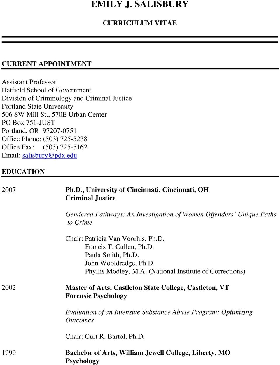 CATION 2007 Ph.D., University of Cincinnati, Cincinnati, OH Criminal Justice Gendered Pathways: An Investigation of Women Offenders Unique Paths to Crime Chair: Patricia Van Voorhis, Ph.D. Francis T.
