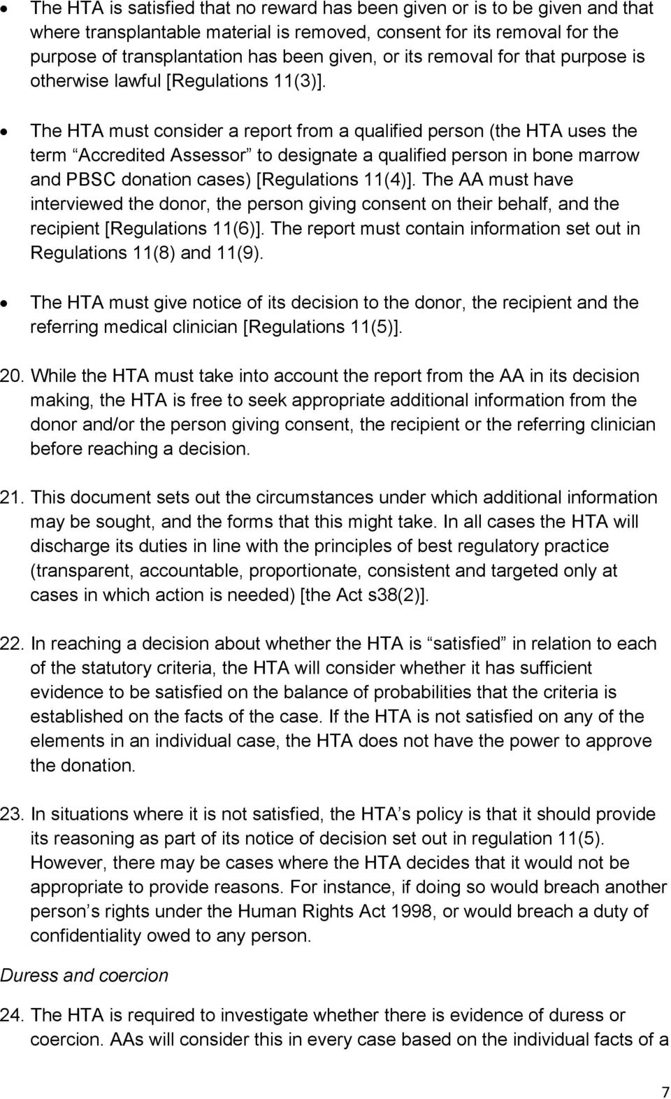 The HTA must consider a report from a qualified person (the HTA uses the term Accredited Assessor to designate a qualified person in bone marrow and PBSC donation cases) [Regulations 11(4)].