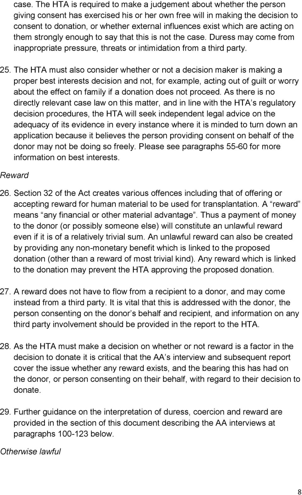 The HTA must also consider whether or not a decision maker is making a proper best interests decision and not, for example, acting out of guilt or worry about the effect on family if a donation does