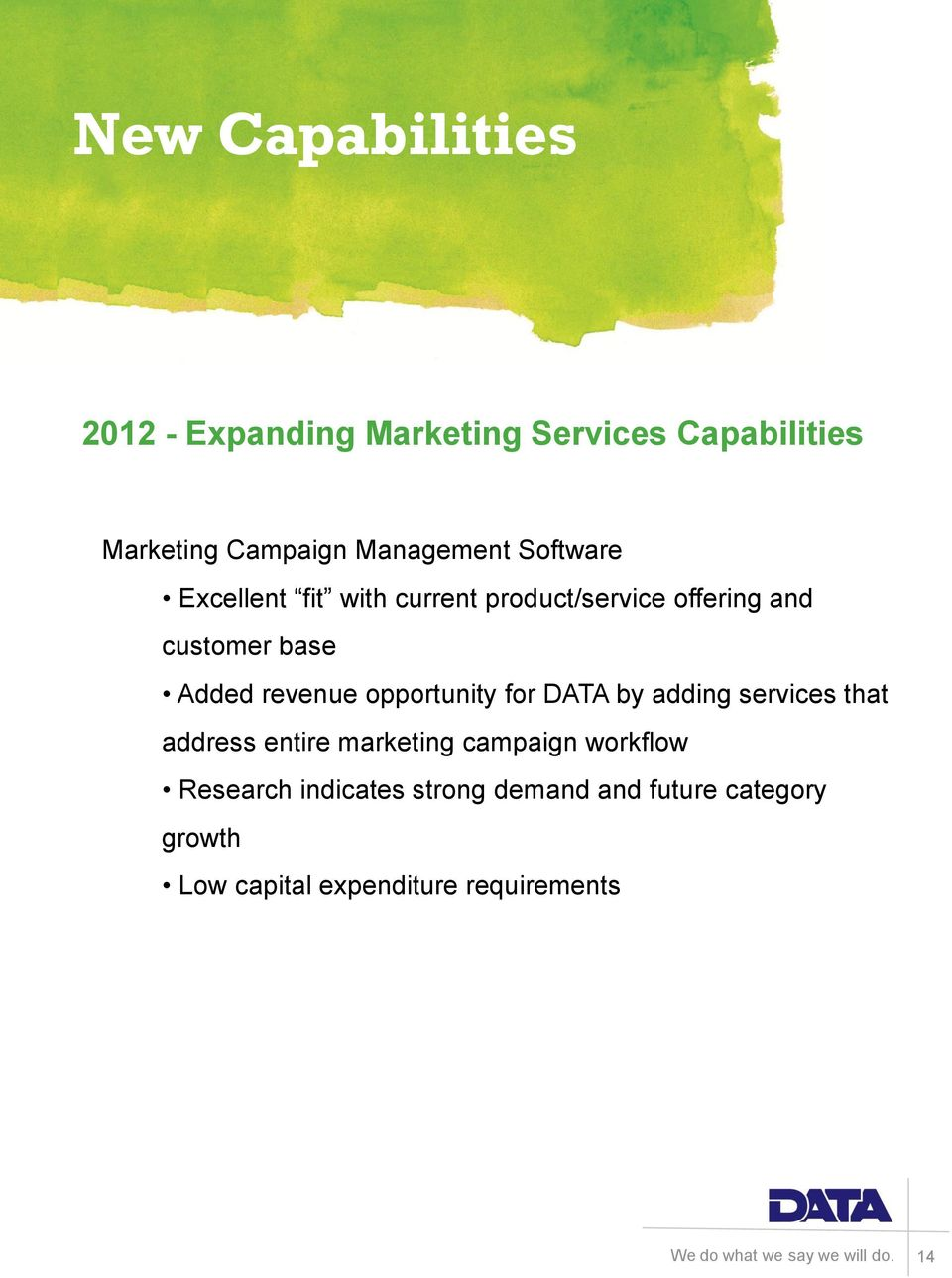 Added revenue opportunity for DATA by adding services that address entire marketing campaign
