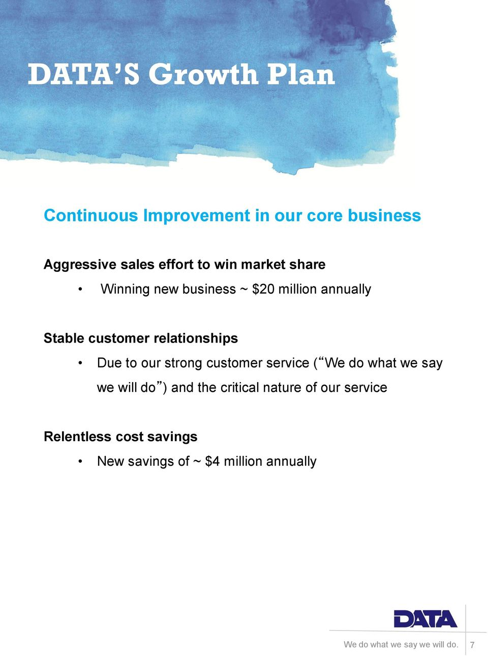 annually Stable customer relationships Due to our strong customer service ( We do what we say we