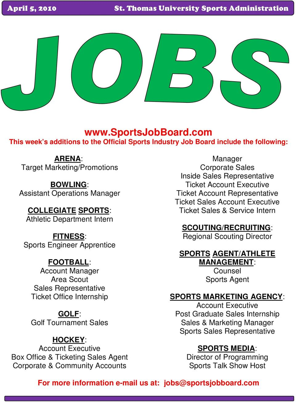 COLLEGIATE SPORTS: Athletic Department Intern FITNESS: Sports Engineer Apprentice FOOTBALL: Account Manager Area Scout Sales Representative Ticket Office Internship GOLF: Golf Tournament Sales