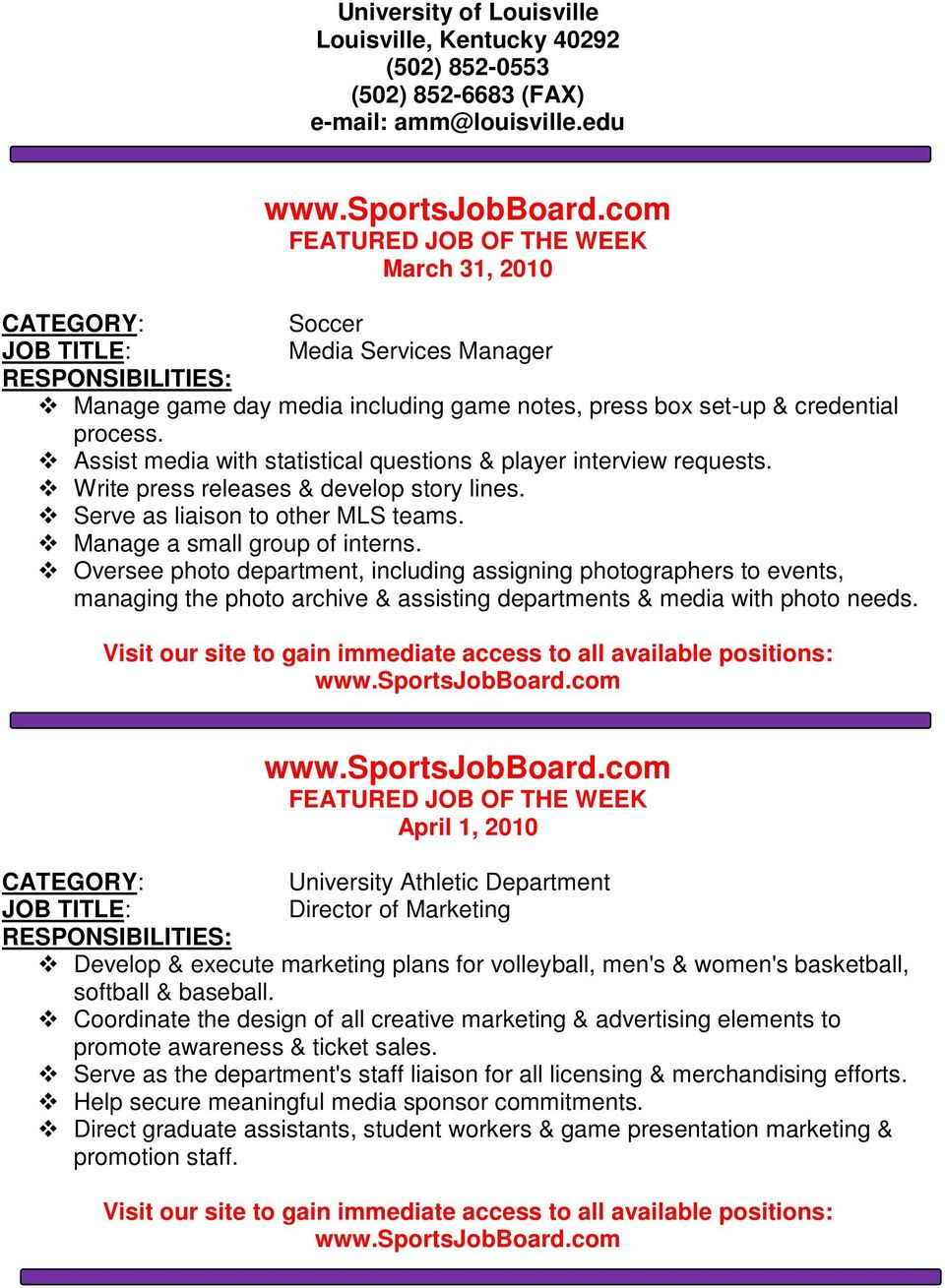 Assist media with statistical questions & player interview requests. Write press releases & develop story lines. Serve as liaison to other MLS teams. Manage a small group of interns.