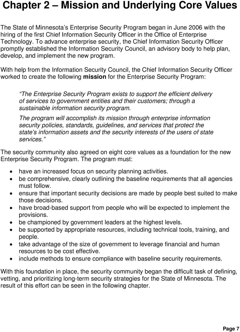 To advance enterprise security, the Chief Information Security Officer promptly established the Information Security Council, an advisory body to help plan, develop, and implement the new program.