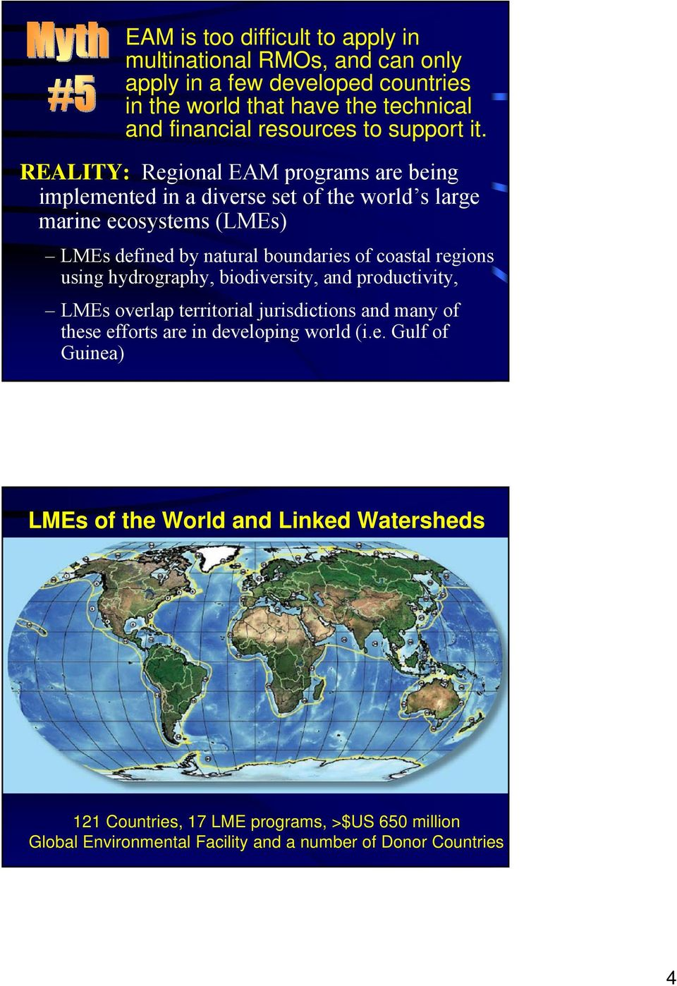 REALITY: Regional EAM programs are being implemented in a diverse set of the world s large marine ecosystems (LMEs) LMEs defined by natural boundaries of coastal