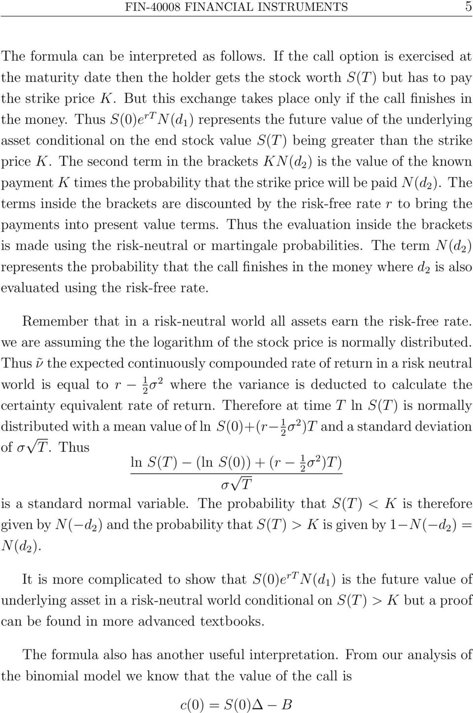 Thus S(0)e rt N(d 1 ) represents the future value of the underlying asset conditional on the end stock value S(T ) being greater than the strike price K.