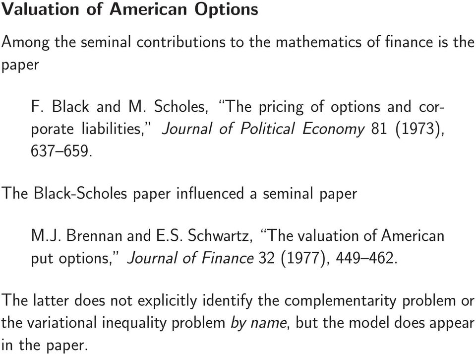 The Black-Scholes paper influenced a seminal paper M.J. Brennan and E.S. Schwartz, The valuation of American put options, Journal of Finance 32 (1977), 449 462.