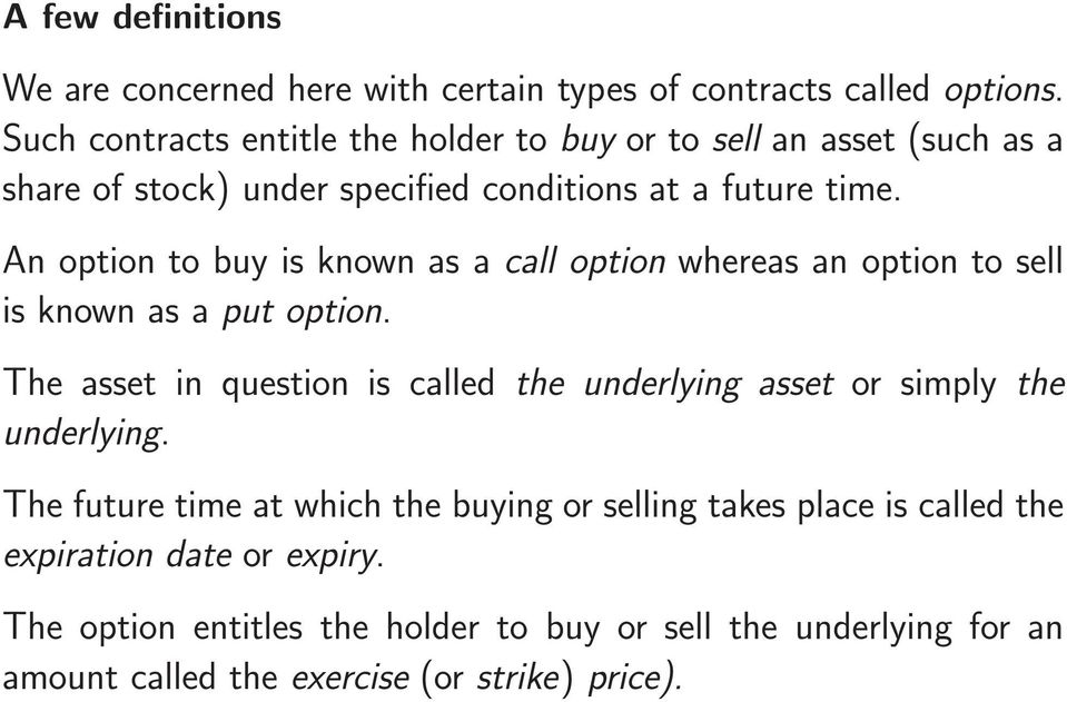 An option to buy is known as a call option whereas an option to sell is known as a put option.