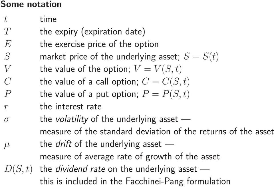 the volatility of the underlying asset measure of the standard deviation of the returns of the asset µ the drift of the underlying asset