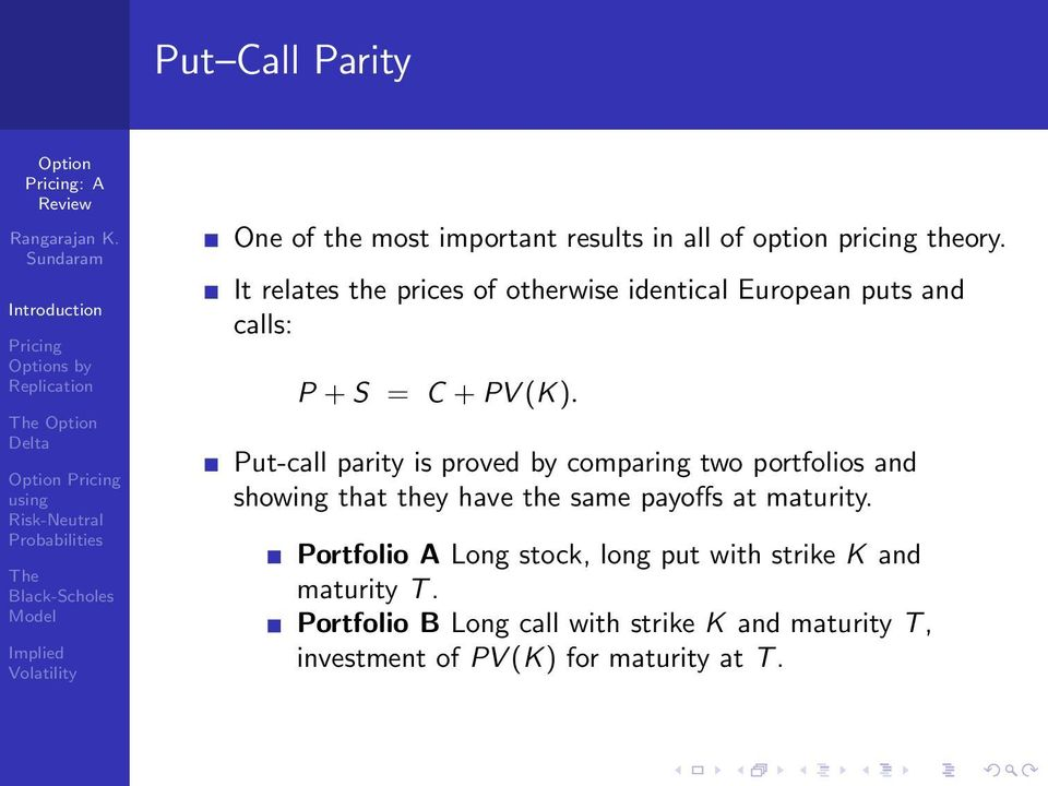 Put-call parity is proved by comparing two portfolios and showing that they have the same payoffs at maturity.
