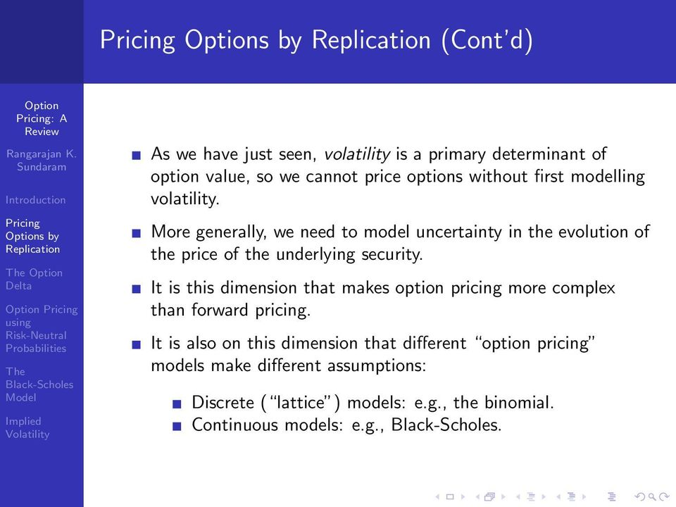 It is this dimension that makes option pricing more complex than forward pricing.