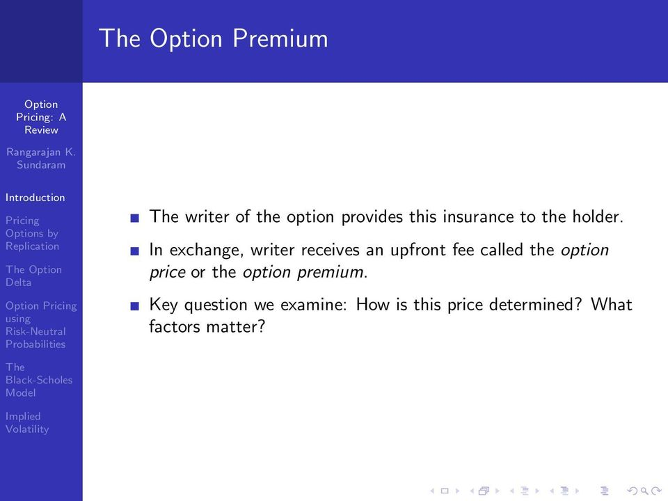 In exchange, writer receives an upfront fee called the