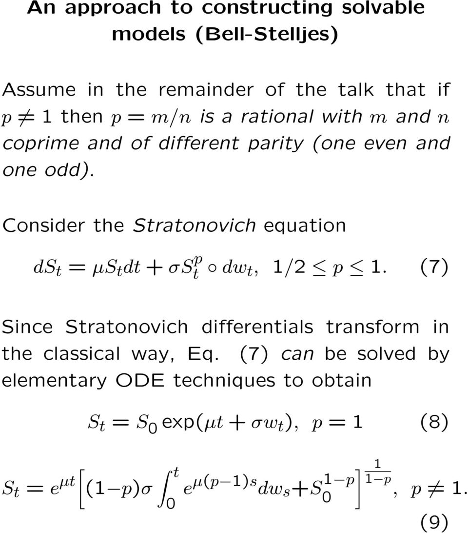 Consider the Stratonovich equation ds t = µs t dt + σs p t dw t, 1/2 p 1.