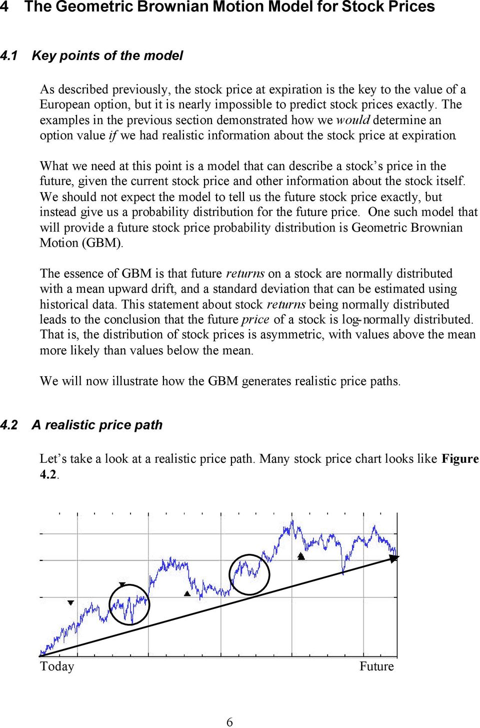 The examples in the previous section demonstrated how we would determine an option value if we had realistic information about the stock price at expiration.