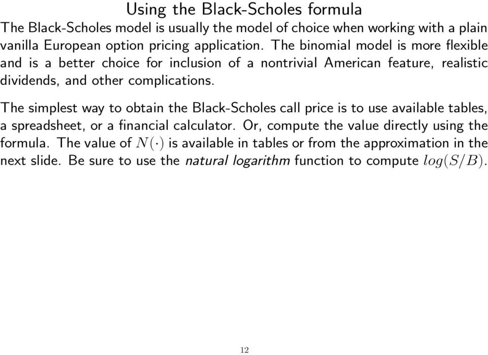 The simplest way to obtain the Black-Scholes call price is to use available tables, a spreadsheet, or a financial calculator.
