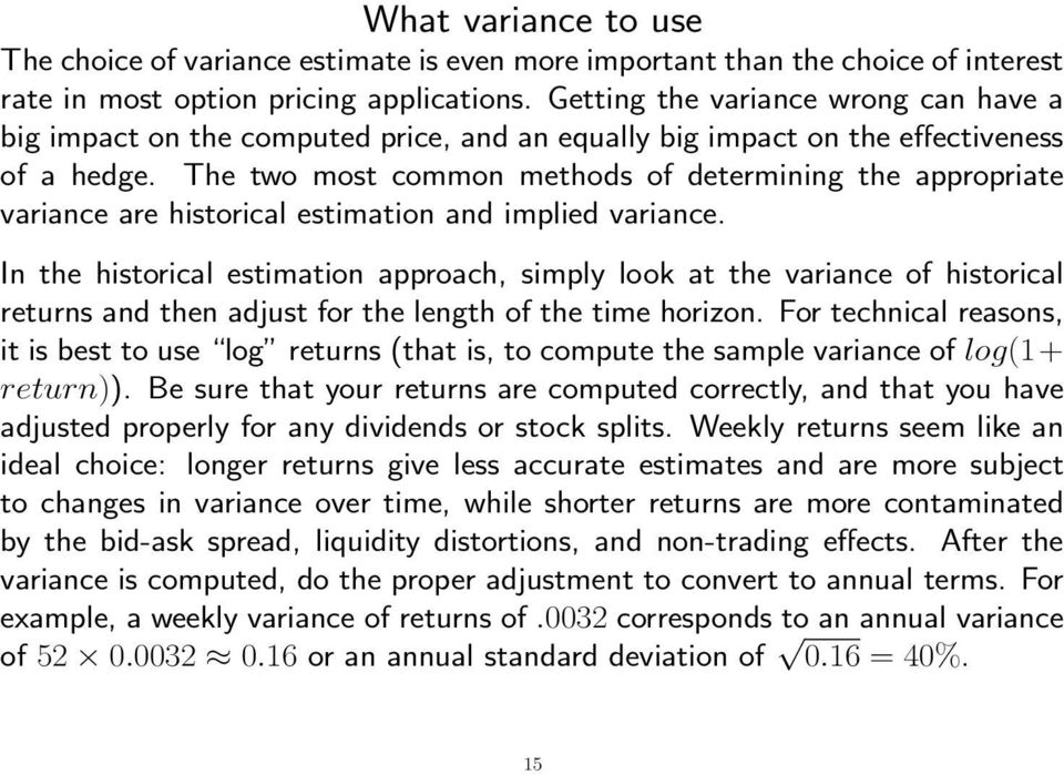 The two most common methods of determining the appropriate variance are historical estimation and implied variance.