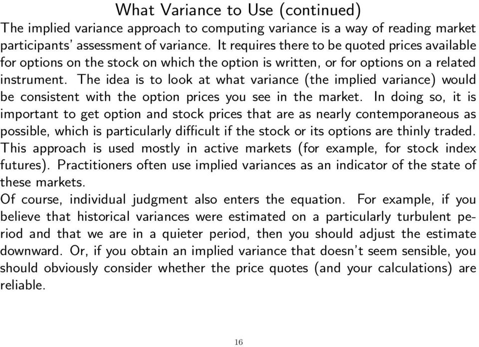 The idea is to look at what variance (the implied variance) would be consistent with the option prices you see in the market.