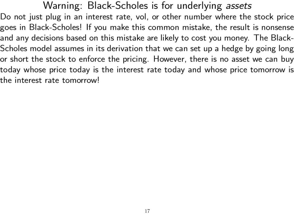 The Black- Scholes model assumes in its derivation that we can set up a hedge by going long or short the stock to enforce the pricing.