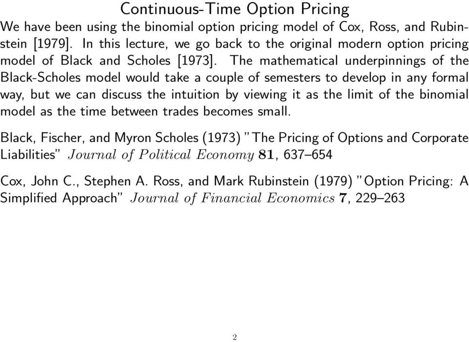 The mathematical underpinnings of the Black-Scholes model would take a couple of semesters to develop in any formal way, but we can discuss the intuition by viewing it as the limit of