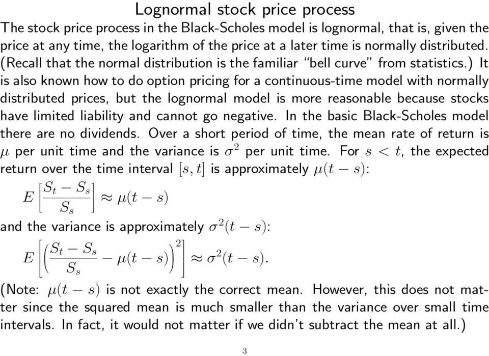 ) It is also known how to do option pricing for a continuous-time model with normally distributed prices, but the lognormal model is more reasonable because stocks have limited liability and cannot