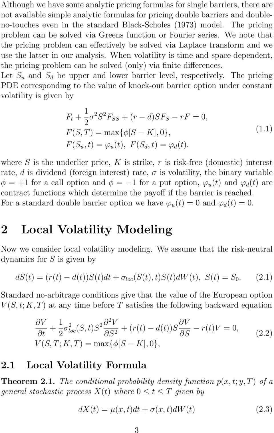 We note that the pricing problem can effectively be solved via Laplace transform and we use the latter in our analysis.