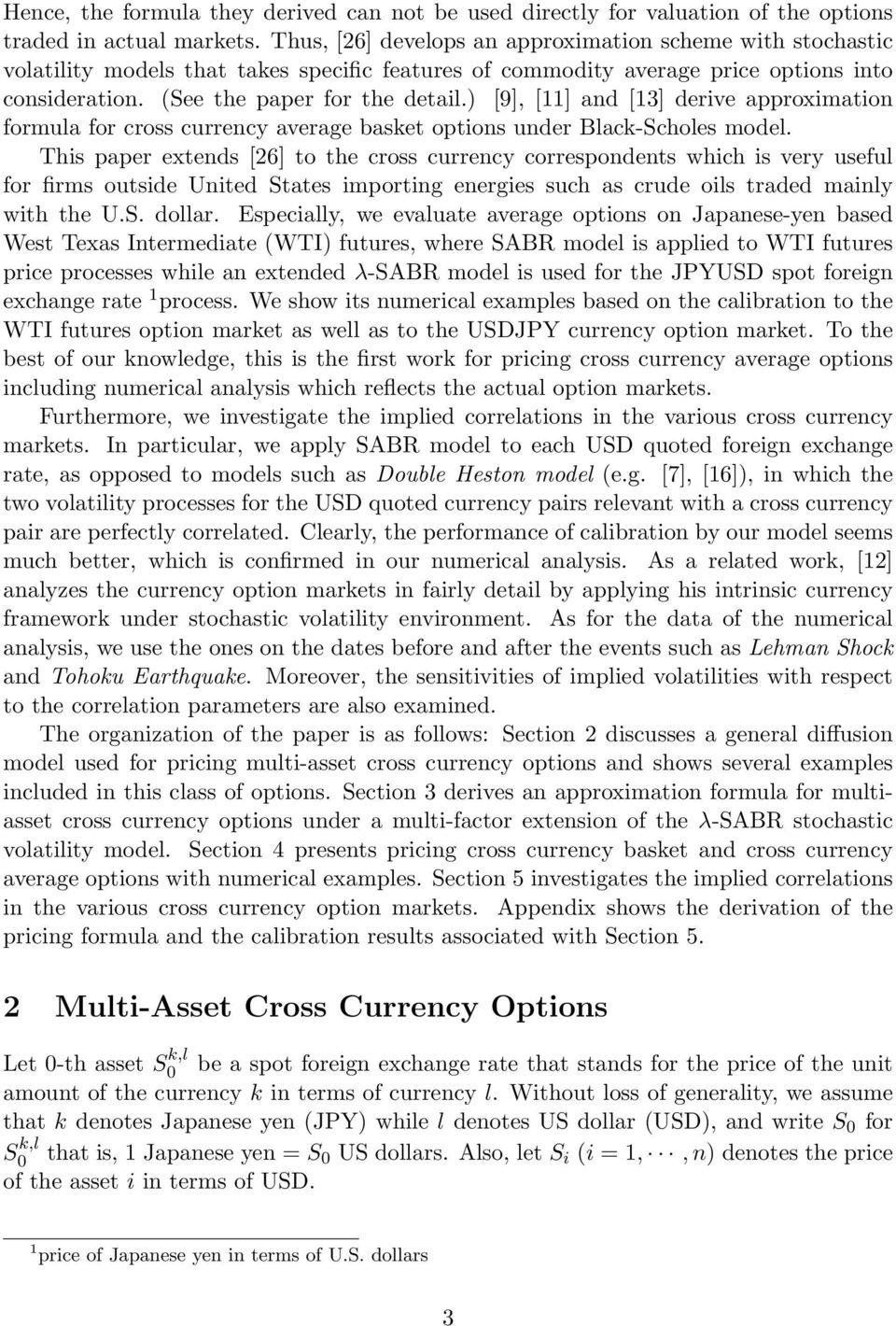 Ths paper extends [26] to the cross currency correspondents whch s very useful for frms outsde Unted States mportng energes such as crude ols traded manly wth the US dollar Especally, we evaluate