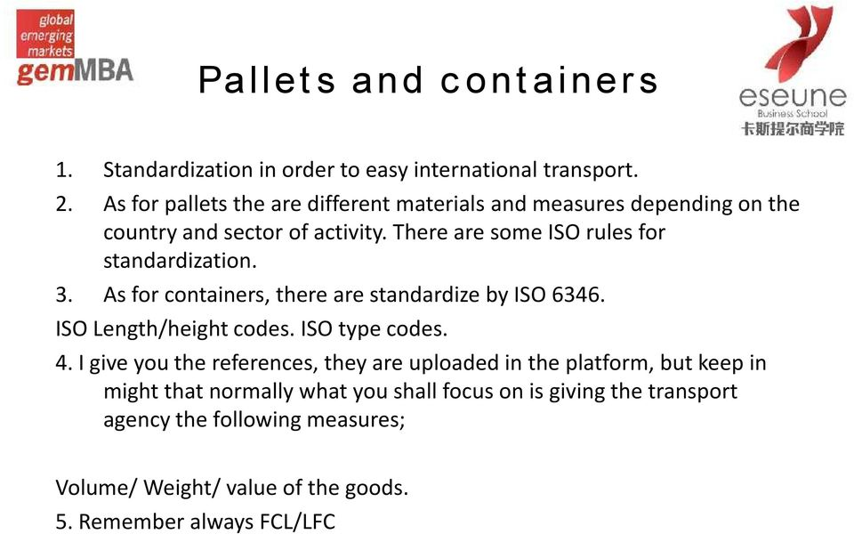 There are some ISO rules for standardization. 3. As for containers, there are standardize by ISO 6346. ISO Length/height codes. ISO type codes.