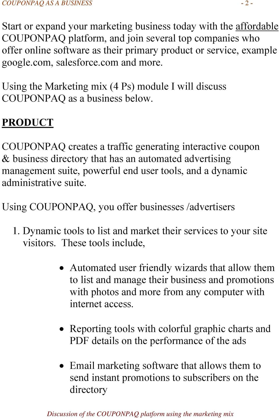 PRODUCT COUPONPAQ creates a traffic generating interactive coupon & business directory that has an automated advertising management suite, powerful end user tools, and a dynamic administrative suite.
