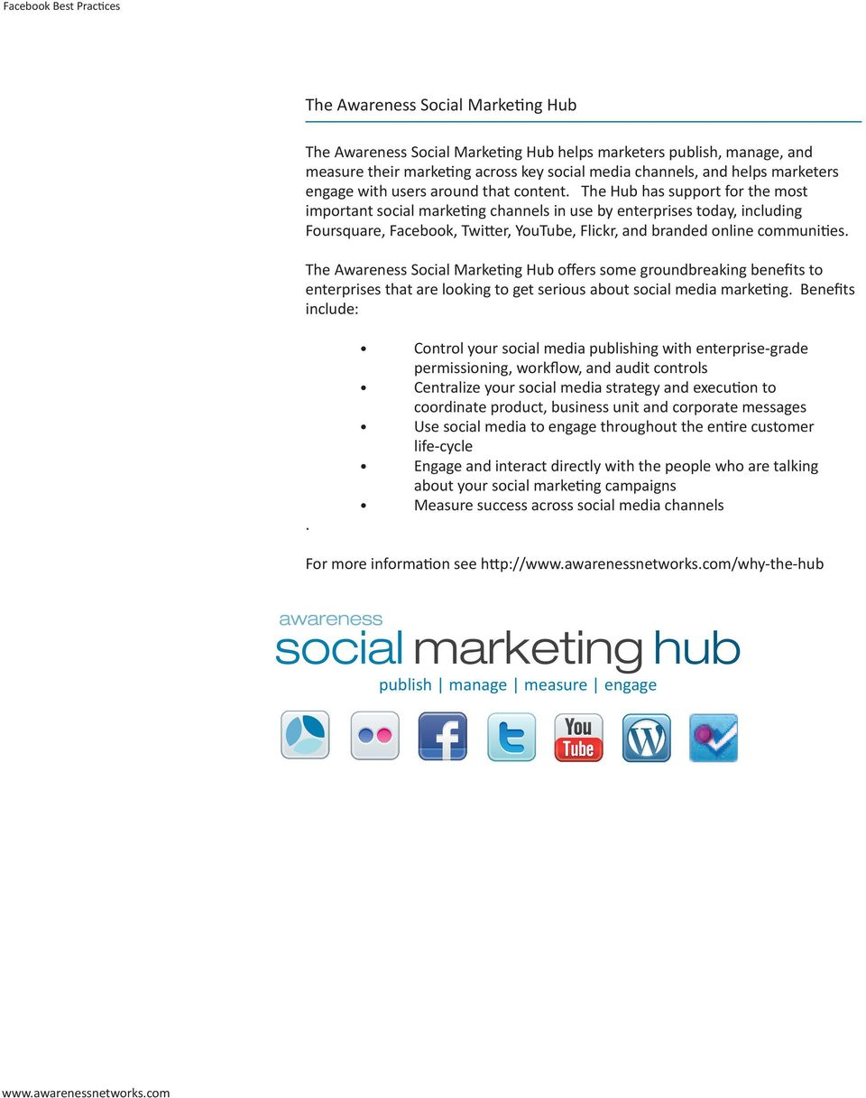 The Hub has support for the most important social marketing channels in use by enterprises today, including Foursquare, Facebook, Twitter, YouTube, Flickr, and branded online communities.