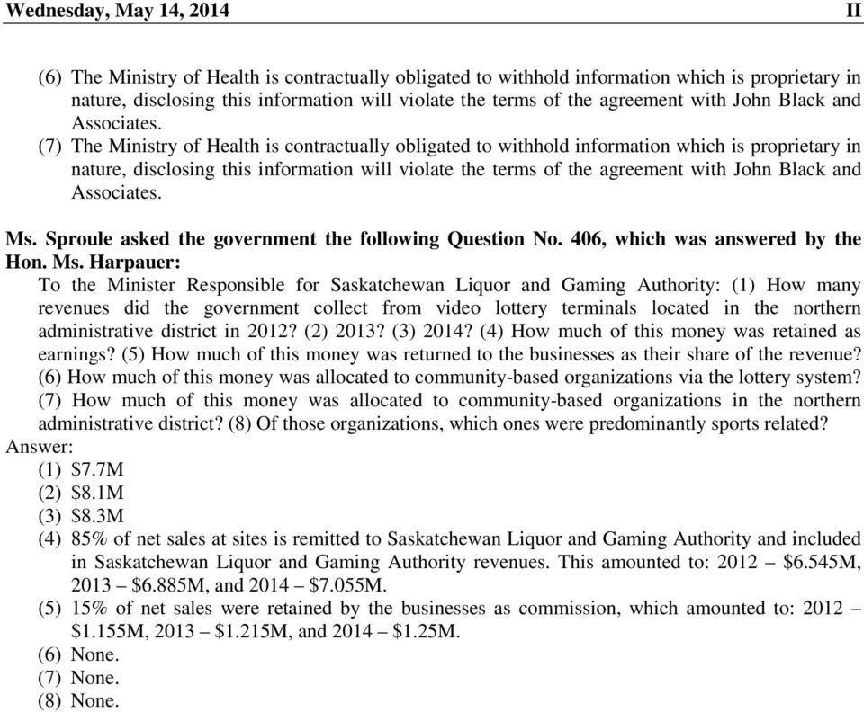 (7) The Ministry of Health is contractually obligated to withhold information which is proprietary in nature, disclosing this information will violate the terms of the  Ms.