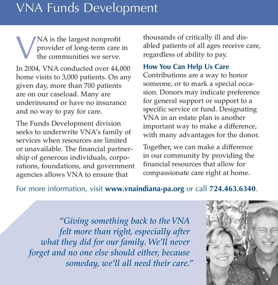 The Funds Development division seeks to underwrite VNA s family of services when resources are limited or unavailable.