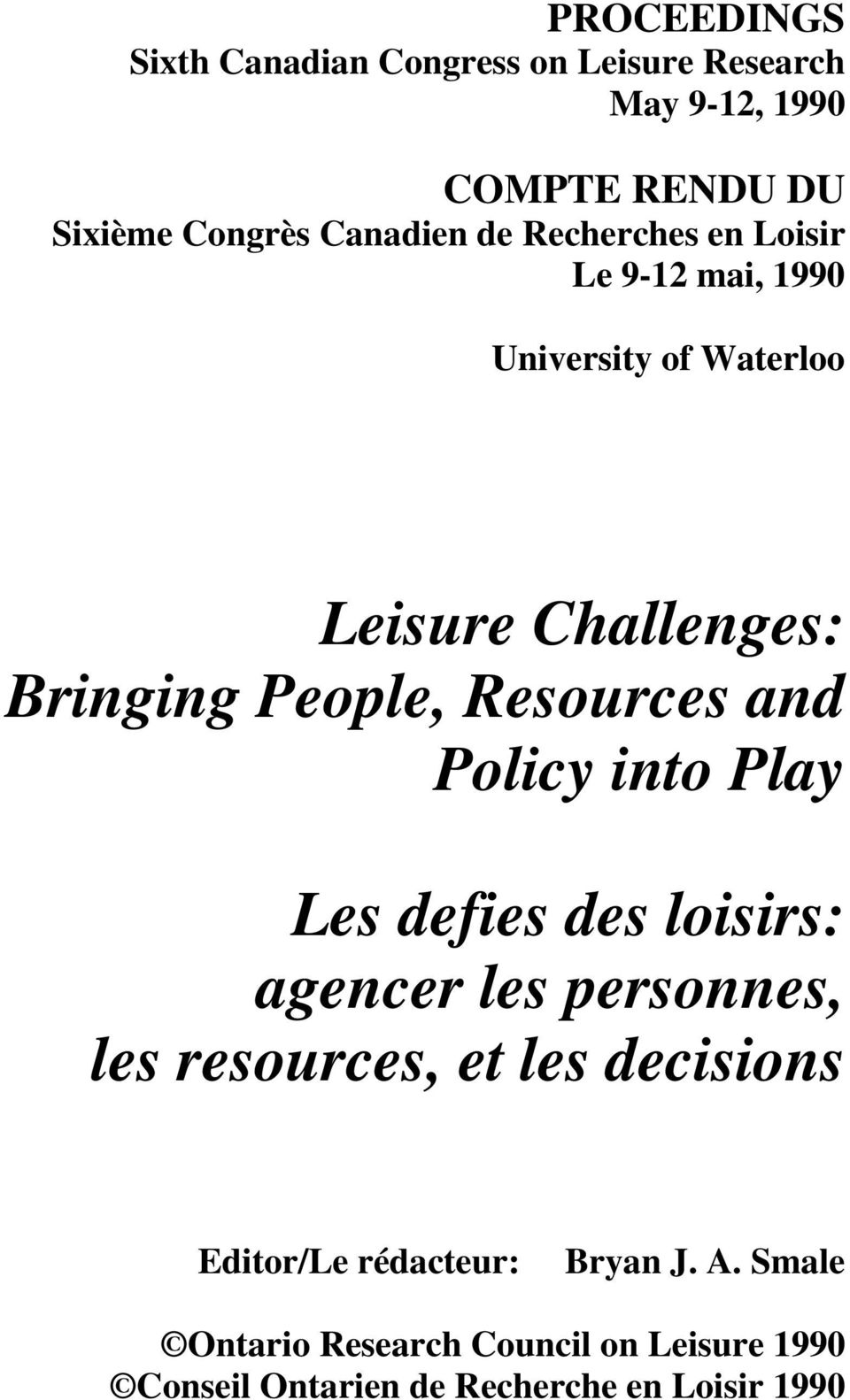 and Policy into Play Les defies des loisirs: agencer les personnes, les resources, et les decisions Editor/Le