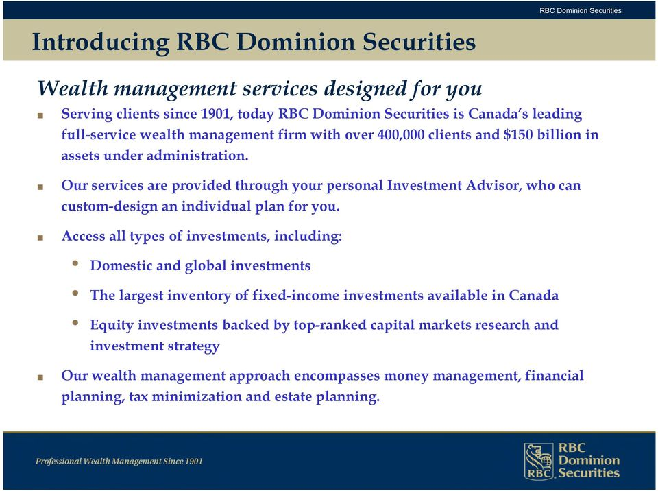 Access all types of investments, including: Domestic and global investments The largest inventory of fixed-income investments available in Canada Equity investments backed