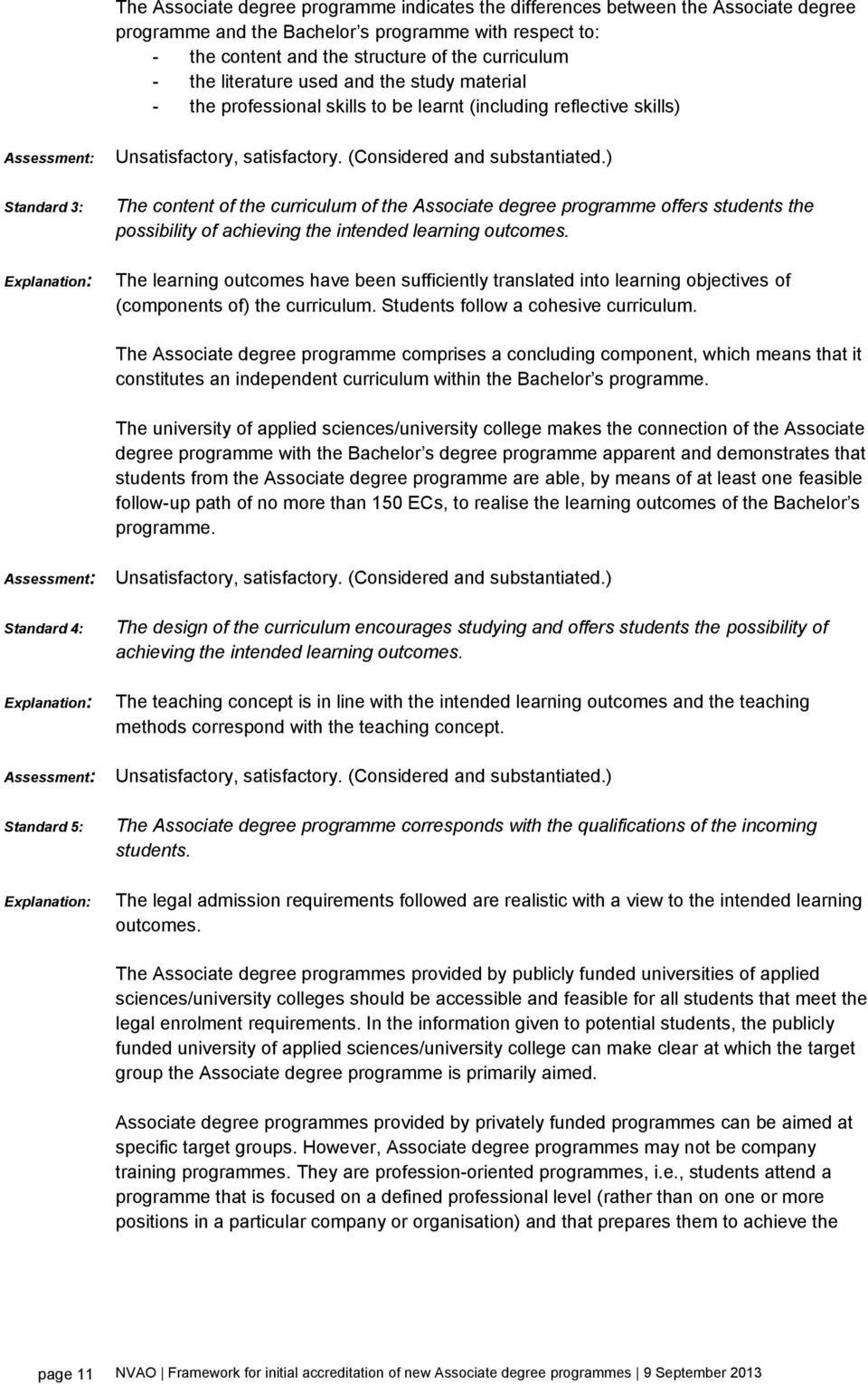 the possibility of achieving the intended learning outcomes. The learning outcomes have been sufficiently translated into learning objectives of (components of) the curriculum.