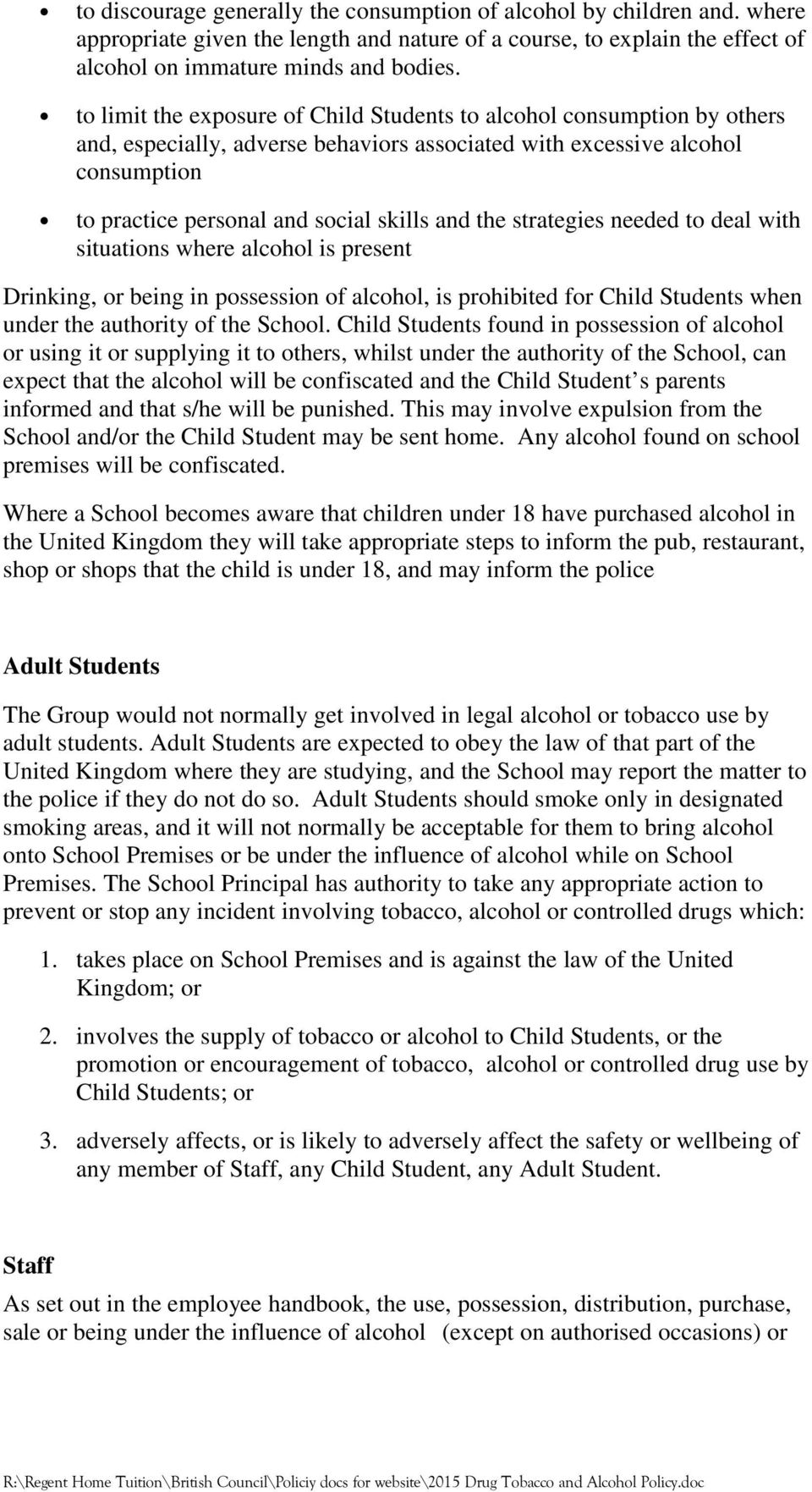 the strategies needed to deal with situations where alcohol is present Drinking, or being in possession of alcohol, is prohibited for Child Students when under the authority of the School.