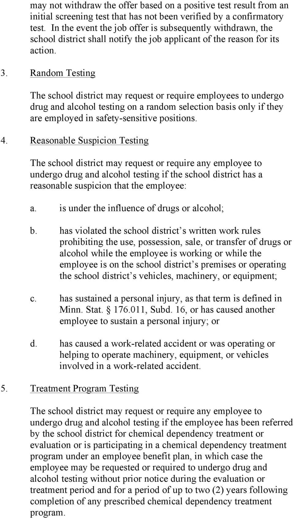 Random Testing The school district may request or require employees to undergo drug and alcohol testing on a random selection basis only if they are employed in safety-sensitive positions. 4.