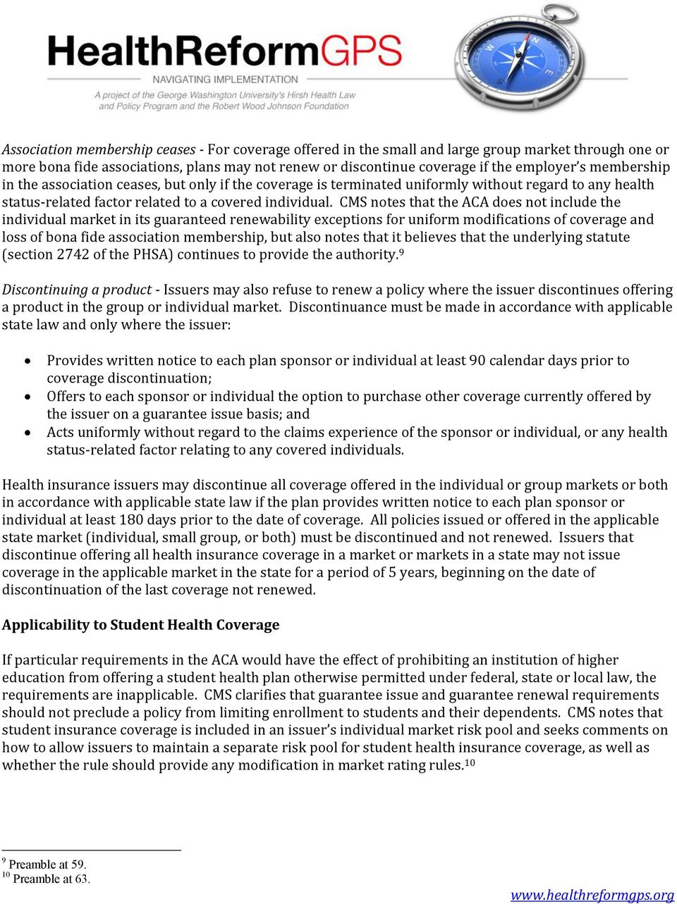 CMS notes that the ACA does not include the individual market in its guaranteed renewability exceptions for uniform modifications of coverage and loss of bona fide association membership, but also