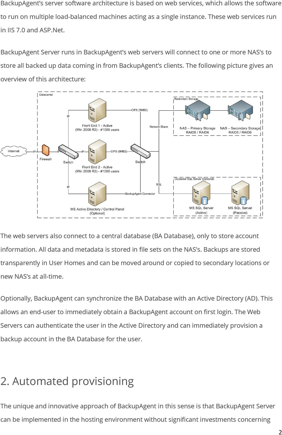 The following picture gives an overview of this architecture: The web servers also connect to a central database (BA Database), only to store account information.