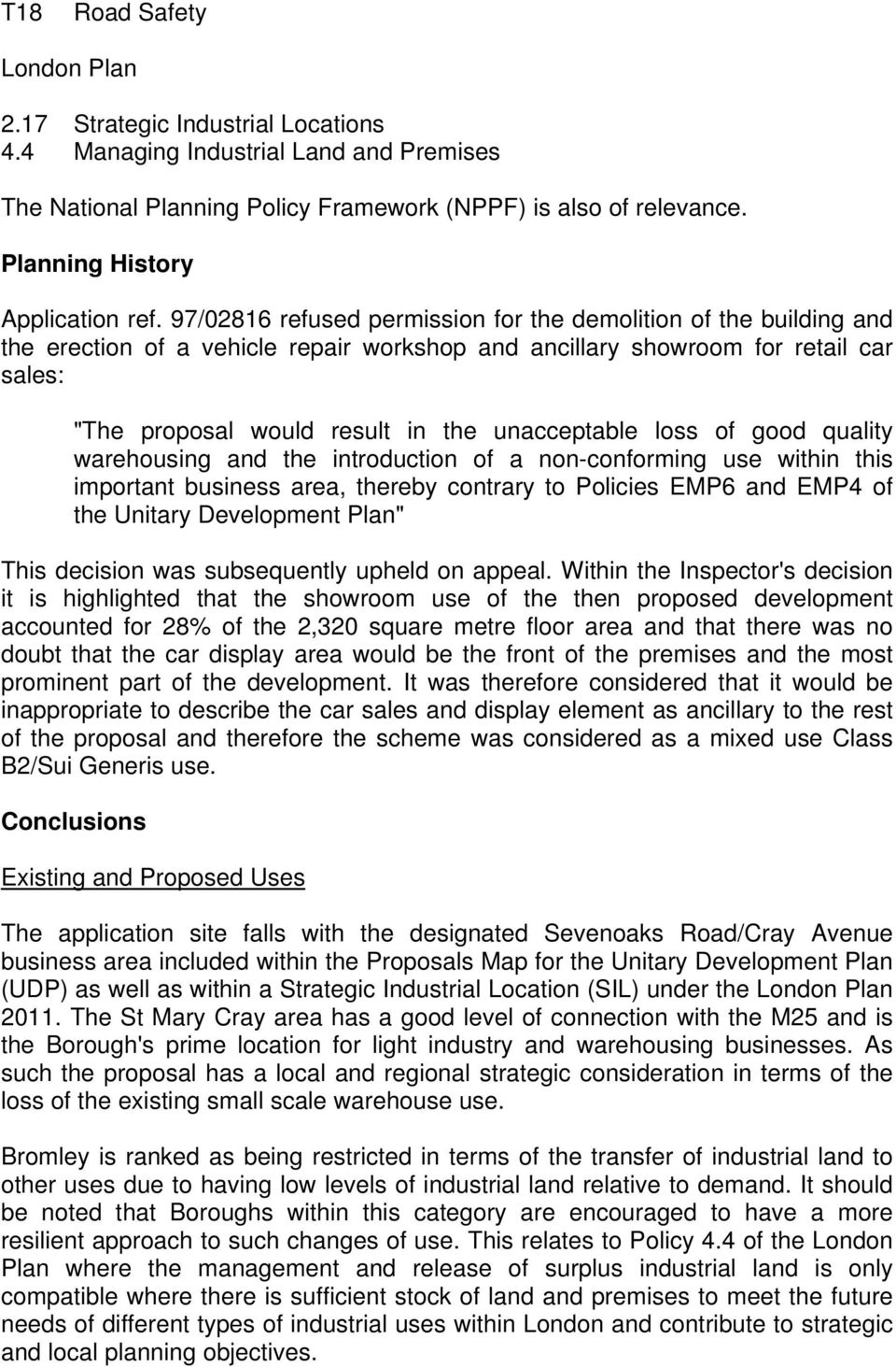 "97/02816 refused permission for the demolition of the building and the erection of a vehicle repair workshop and ancillary showroom for retail car sales: ""The proposal would result in the"