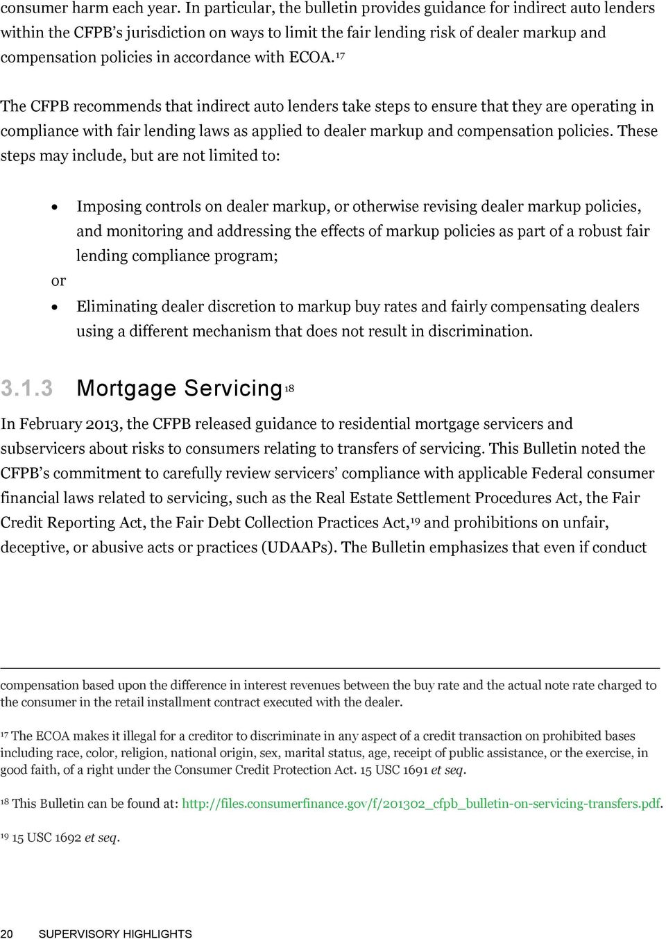 with ECOA.16F17 The CFPB recommends that indirect auto lenders take steps to ensure that they are operating in compliance with fair lending laws as applied to dealer markup and compensation policies.