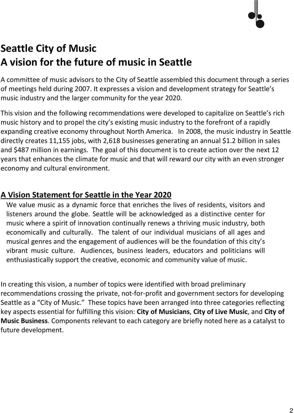 This vision and the following recommendations were developed to capitalize on Seattle s rich music history and to propel the city s existing music industry to the forefront of a rapidly expanding