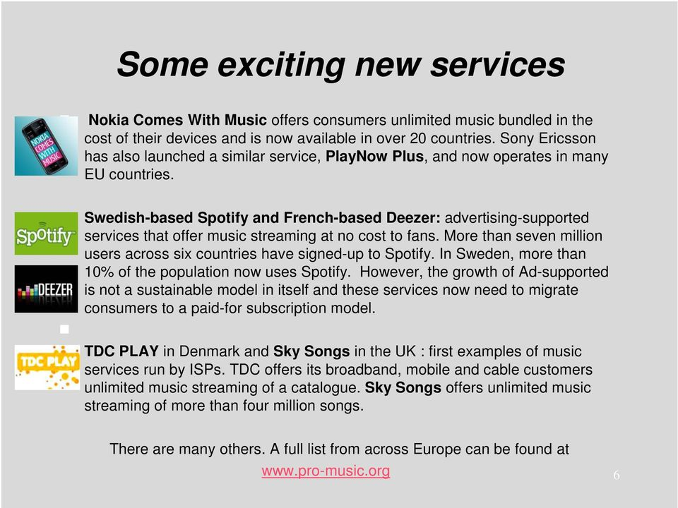 Swedish-based Spotify and French-based Deezer: advertising-supported services that offer music streaming at no cost to fans.