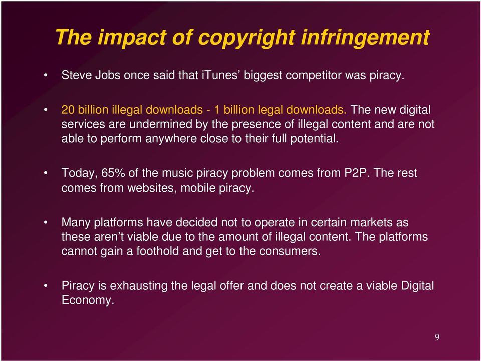 Today, 65% of the music piracy problem comes from P2P. The rest comes from websites, mobile piracy.