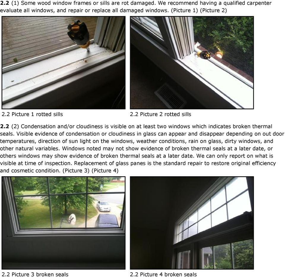 Visible evidence of condensation or cloudiness in glass can appear and disappear depending on out door temperatures, direction of sun light on the windows, weather conditions, rain on glass, dirty