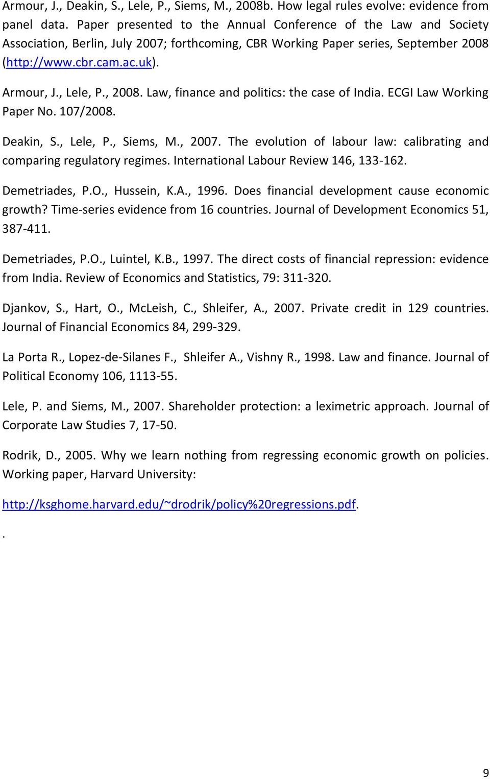 , 2008. Law, finance and politics: the case of India. ECGI Law Working Paper No. 107/2008. Deakin, S., Lele, P., Siems, M., 2007.
