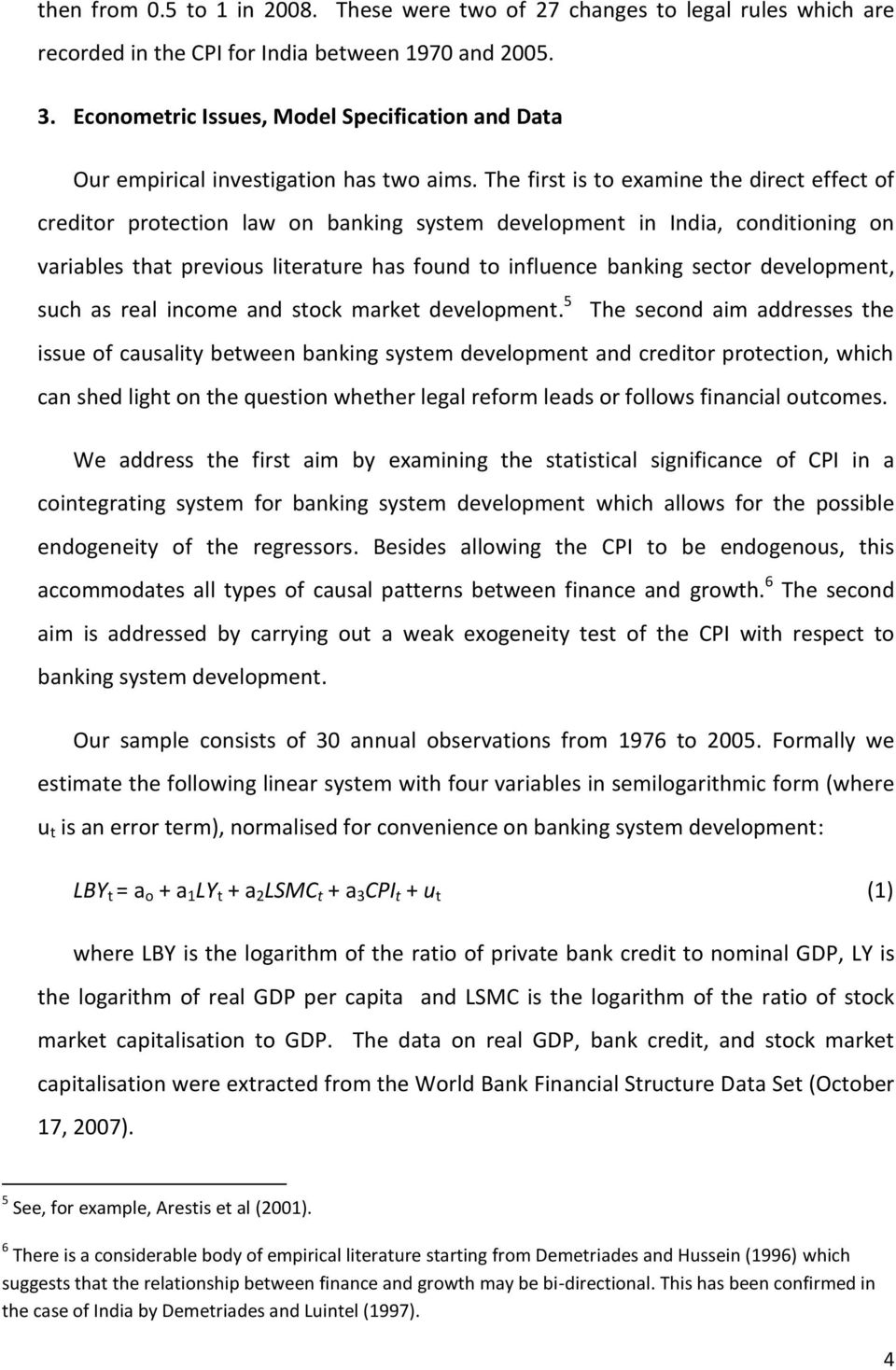 The first is to examine the direct effect of creditor protection law on banking system development in India, conditioning on variables that previous literature has found to influence banking sector