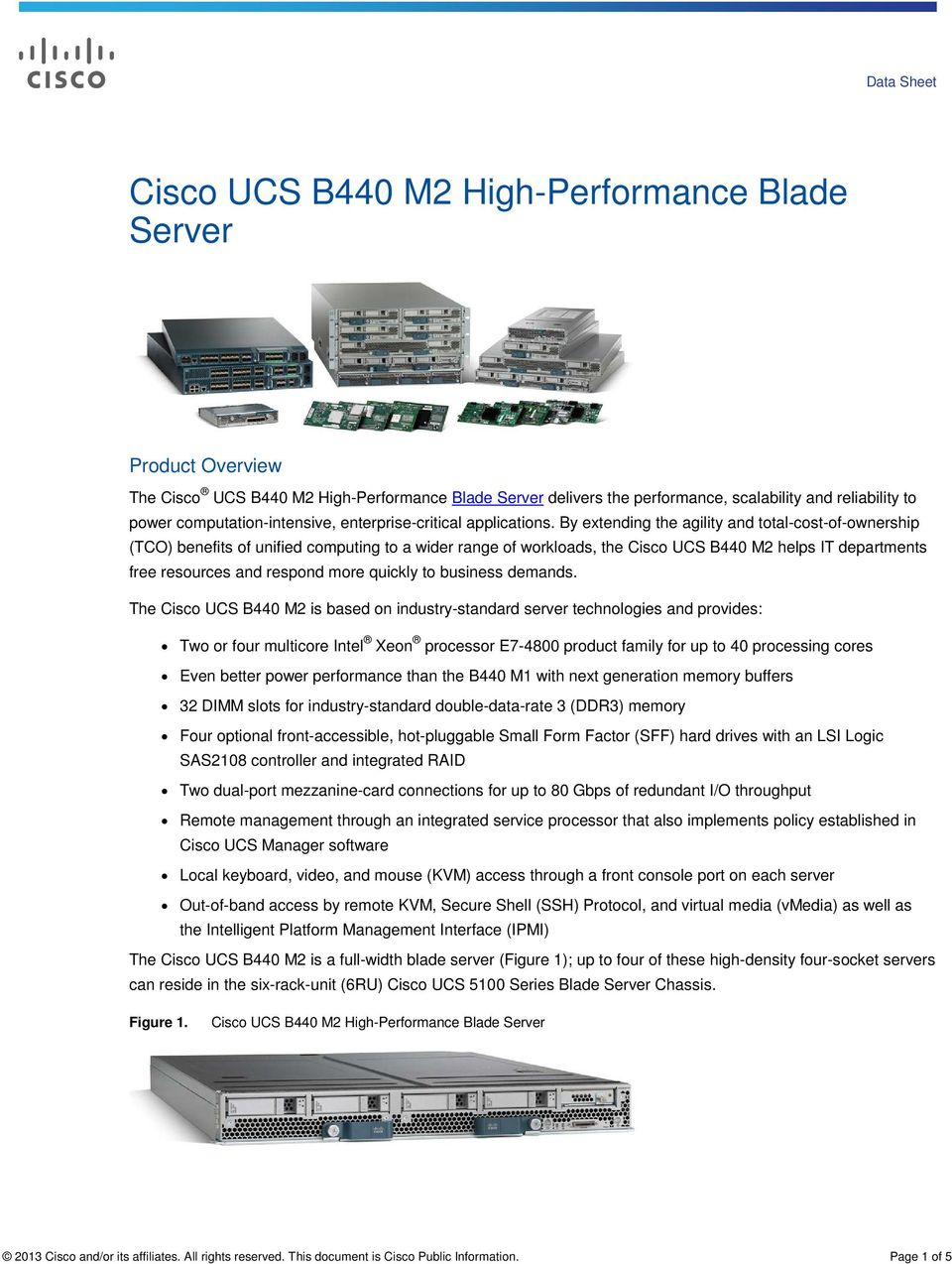 By extending the agility and total-cost-of-ownership (TCO) benefits of unified computing to a wider range of workloads, the Cisco UCS B440 M2 helps IT departments free resources and respond more