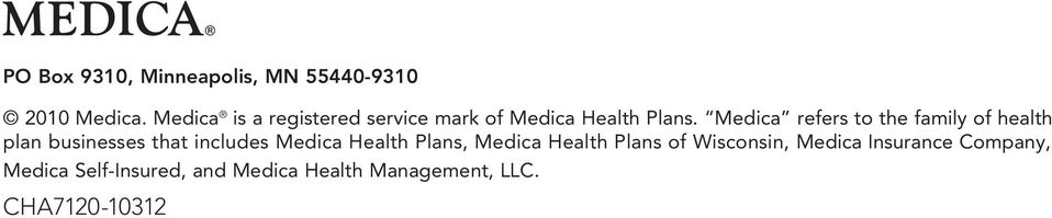 Medica refers to the family of health plan businesses that includes Medica Health